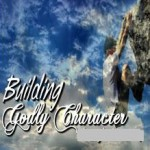 Building Godly character1 150x150 How to build a Godly character