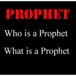 Prophet: - What is a prophet and who is a prophet