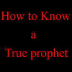 How to know a true prophet