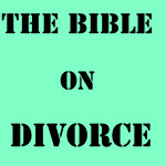What the Bible teaches about divorce