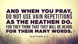 When you Pray, Use Not Vain Repetitions as the Heathen do