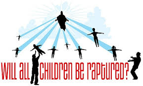 Will all Young Children be Raptured? Will all Children enter Heaven?
