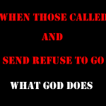 When those Called and Send to do His will Refuse what Does He do? God Spoke to Me