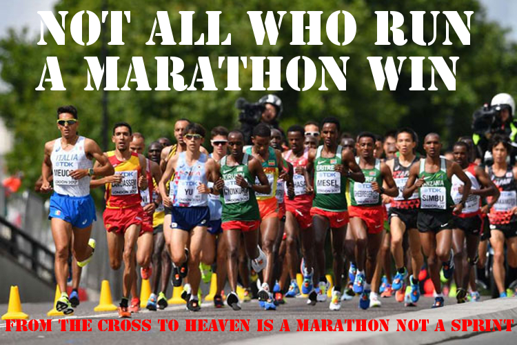 From the Cross to Heaven is a Marathon Not a Sprint
