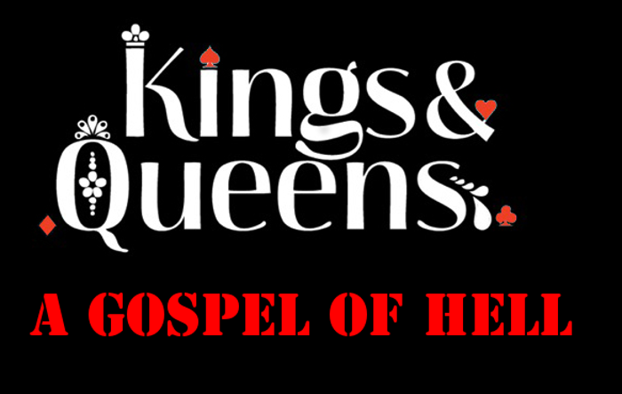 The gospel of Kings and Queens is of Hell