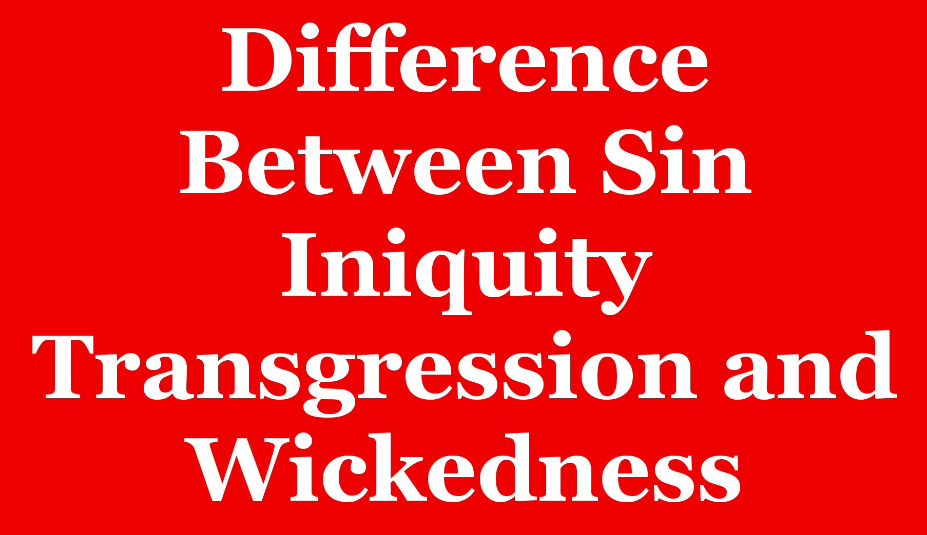 difference between sin iniquity transgression and wickedness