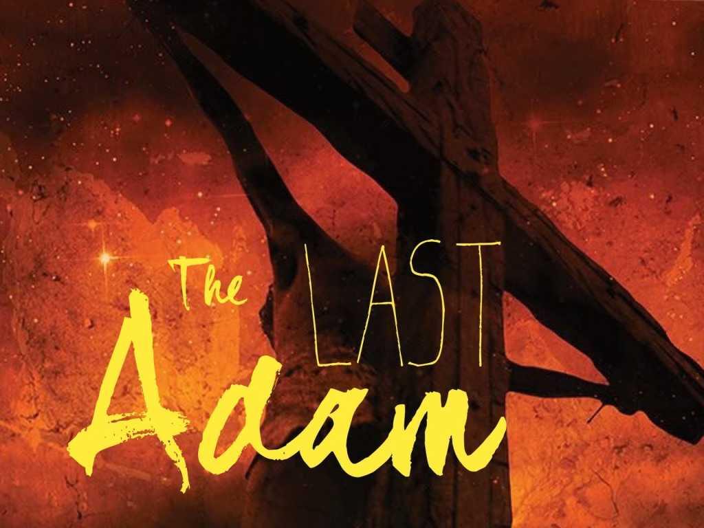 First Adam vs Second Adam (Last Adam) – I am of the First