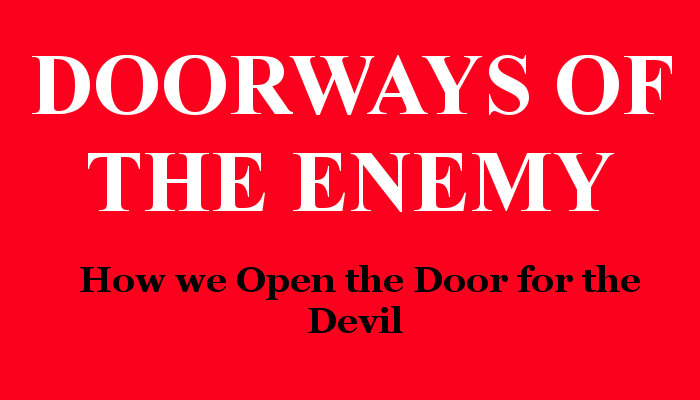 Doorways of the Enemy - How we Open the Door for the Devil
