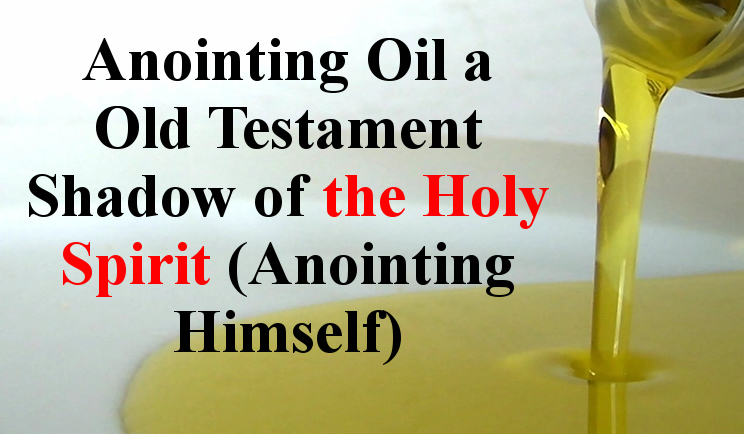 Anointing Oil Was a Shadow of the Holy Spirit » Christian Truth Center