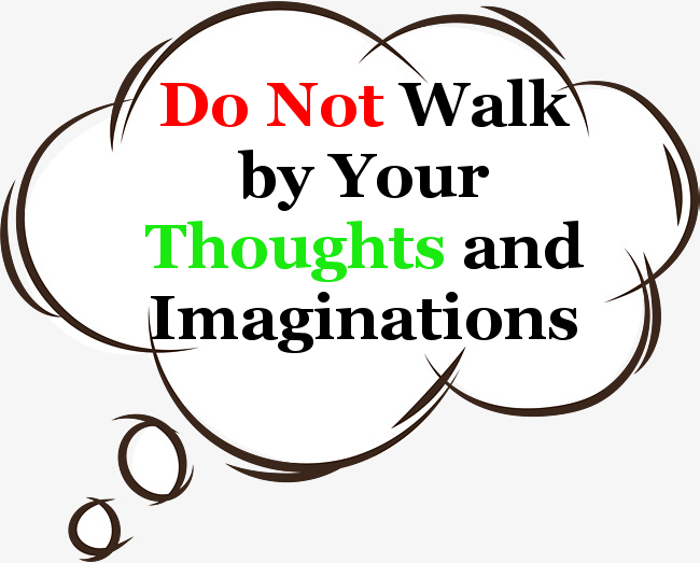 Do not Walk by Your Thoughts – Walk by the Spirit of God
